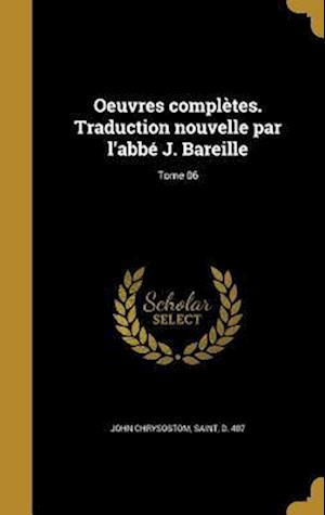 Bog, hardback Oeuvres Completes. Traduction Nouvelle Par L'Abbe J. Bareille; Tome 06