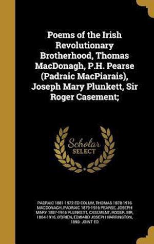 Bog, hardback Poems of the Irish Revolutionary Brotherhood, Thomas MacDonagh, P.H. Pearse (Padraic Macpiarais), Joseph Mary Plunkett, Sir Roger Casement; af Padraic 1879-1916 Pearse, Thomas 1878-1916 MacDonagh, Padraic 1881-1972 Ed Colum