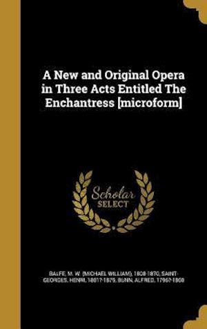 Bog, hardback A New and Original Opera in Three Acts Entitled the Enchantress [Microform]