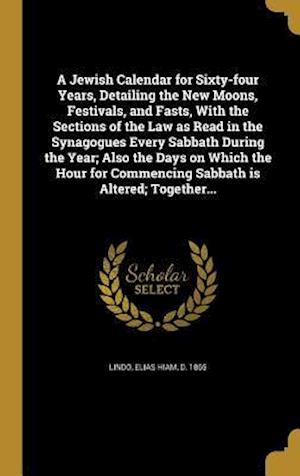 Bog, hardback A   Jewish Calendar for Sixty-Four Years, Detailing the New Moons, Festivals, and Fasts, with the Sections of the Law as Read in the Synagogues Every