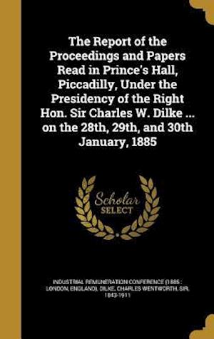 Bog, hardback The Report of the Proceedings and Papers Read in Prince's Hall, Piccadilly, Under the Presidency of the Right Hon. Sir Charles W. Dilke ... on the 28t
