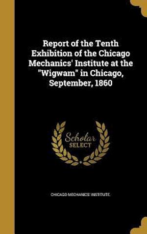 Bog, hardback Report of the Tenth Exhibition of the Chicago Mechanics' Institute at the Wigwam in Chicago, September, 1860