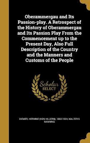 Bog, hardback Oberammergau and Its Passion-Play. a Retrospect of the History of Oberammergau and Its Passion Play from the Commencement Up to the Present Day, Also af Walter S. Manning