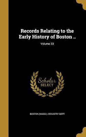 Bog, hardback Records Relating to the Early History of Boston ..; Volume 33