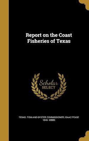 Bog, hardback Report on the Coast Fisheries of Texas af Isaac Pease 1846- Kibbe