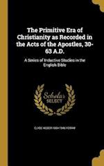 The Primitive Era of Christianity as Recorded in the Acts of the Apostles, 30-63 A.D. af Clyde Weber 1864-1946 Votaw