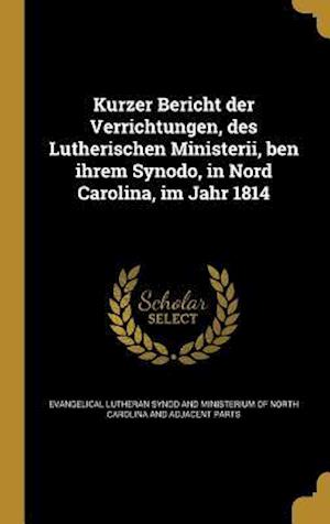 Bog, hardback Kurzer Bericht Der Verrichtungen, Des Lutherischen Ministerii, Ben Ihrem Synodo, in Nord Carolina, Im Jahr 1814