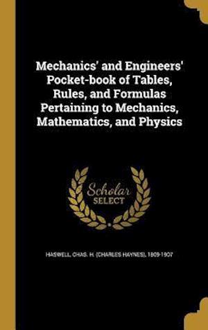 Bog, hardback Mechanics' and Engineers' Pocket-Book of Tables, Rules, and Formulas Pertaining to Mechanics, Mathematics, and Physics