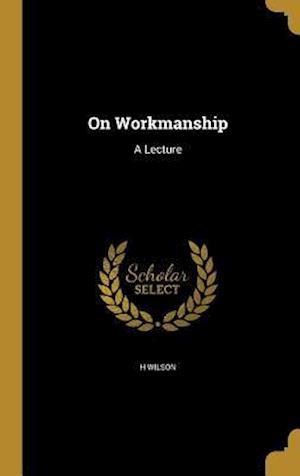 Bog, hardback On Workmanship af H. Wilson