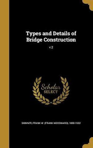 Bog, hardback Types and Details of Bridge Construction; V.2