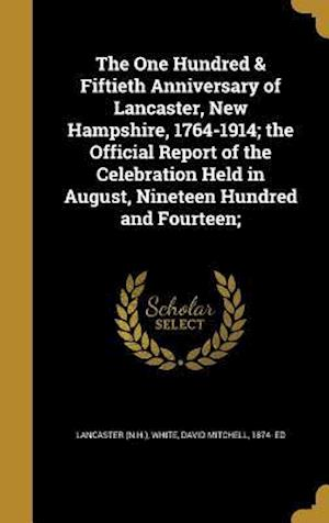 Bog, hardback The One Hundred & Fiftieth Anniversary of Lancaster, New Hampshire, 1764-1914; The Official Report of the Celebration Held in August, Nineteen Hundred