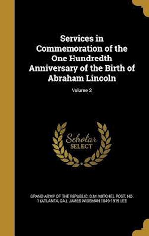 Bog, hardback Services in Commemoration of the One Hundredth Anniversary of the Birth of Abraham Lincoln; Volume 2 af James Wideman 1849-1919 Lee