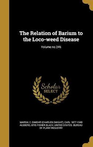The Relation of Barium to the Loco-Weed Disease; Volume No.246 af Otis Fisher Black, Carl 1877-1940 Alsberg