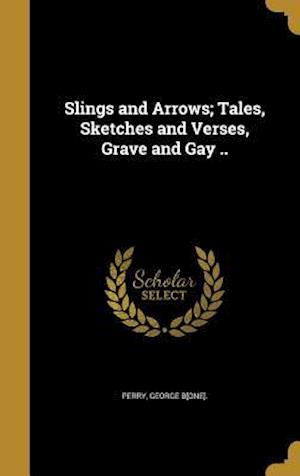 Bog, hardback Slings and Arrows; Tales, Sketches and Verses, Grave and Gay ..
