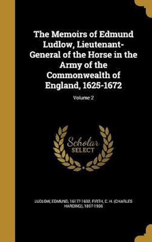Bog, hardback The Memoirs of Edmund Ludlow, Lieutenant-General of the Horse in the Army of the Commonwealth of England, 1625-1672; Volume 2