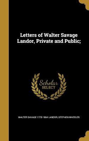 Bog, hardback Letters of Walter Savage Landor, Private and Public; af Stephen Wheeler, Walter Savage 1775-1864 Landor