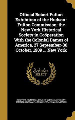 Bog, hardback Official Robert Fulton Exhibition of the Hudson-Fulton Commission; The New York Historical Society in Cooperation with the Colonial Dames of America,