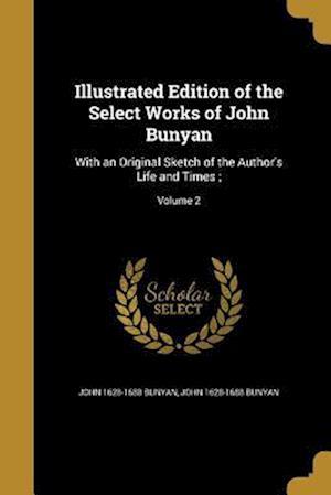 Bog, paperback Illustrated Edition of the Select Works of John Bunyan af John 1628-1688 Bunyan