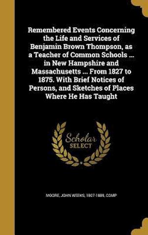 Bog, hardback Remembered Events Concerning the Life and Services of Benjamin Brown Thompson, as a Teacher of Common Schools ... in New Hampshire and Massachusetts .