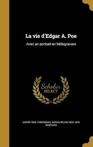 Bog, hardback La Vie D'Edgar A. Poe af Sarah Helen 1803-1878 Whitman, Andre 1865- Fontainas