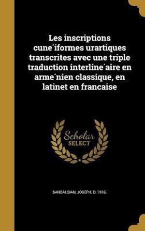 Bog, hardback Les Inscriptions Cune Iformes Urartiques Transcrites Avec Une Triple Traduction Interline Aire En Arme Nien Classique, En Latinet En Franc Aise