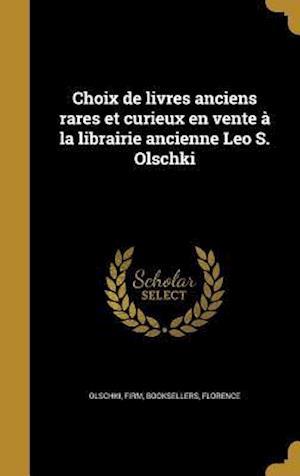 Bog, hardback Choix de Livres Anciens Rares Et Curieux En Vente a la Librairie Ancienne Leo S. Olschki