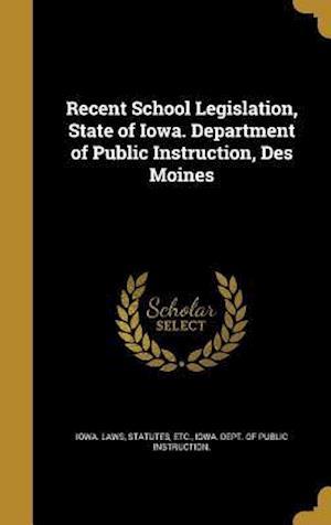 Bog, hardback Recent School Legislation, State of Iowa. Department of Public Instruction, Des Moines
