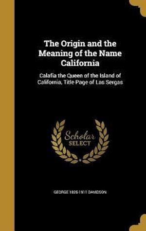 The Origin and the Meaning of the Name California af George 1825-1911 Davidson