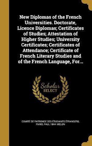 Bog, hardback New Diplomas of the French Universities. Doctorate, Licence Diplomas; Certificates of Studies; Attestation of Higher Studies; University Certificates; af Paul 1844- Melon