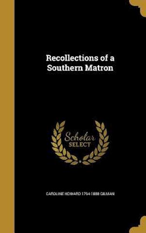 Recollections of a Southern Matron af Caroline Howard 1794-1888 Gilman
