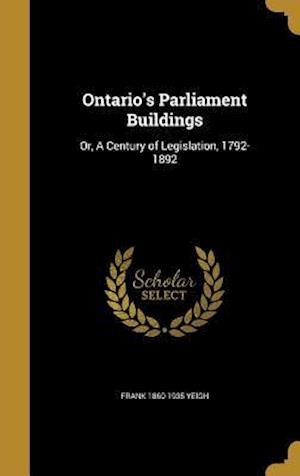Ontario's Parliament Buildings af Frank 1860-1935 Yeigh