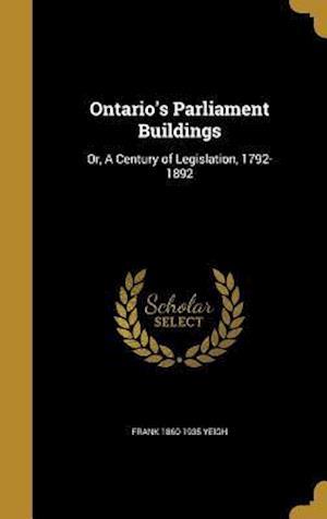 Bog, hardback Ontario's Parliament Buildings af Frank 1860-1935 Yeigh