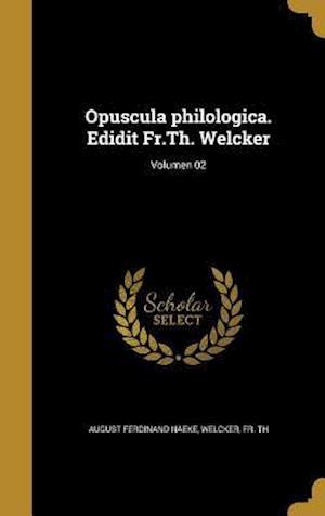 Bog, hardback Opuscula Philologica. Edidit Fr.Th. Welcker; Volumen 02 af August Ferdinand Naeke