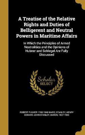 Bog, hardback A   Treatise of the Relative Rights and Duties of Belligerent and Neutral Powers in Maritime Affairs af Robert Plumer 1765-1846 Ward