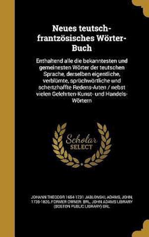 Bog, hardback Neues Teutsch-Frantzosisches Worter-Buch af Johann Theodor 1654-1731 Jablonski