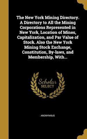 Bog, hardback The New York Mining Directory. a Directory to All the Mining Corporations Represented in New York, Location of Mines, Capitalization, and Par Value of