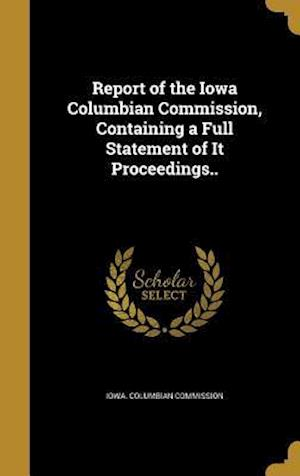Bog, hardback Report of the Iowa Columbian Commission, Containing a Full Statement of It Proceedings..