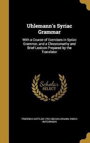 Uhlemann's Syriac Grammar af Enoch Hutchinson, Friedrich Gottlob 1792-1864 Uhlemann