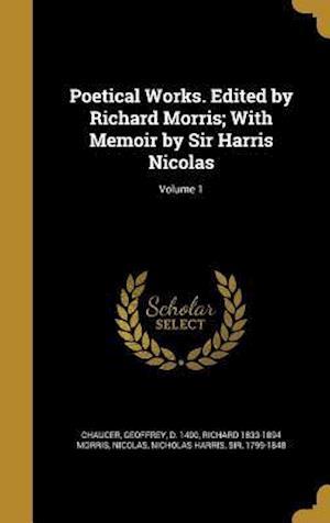 Bog, hardback Poetical Works. Edited by Richard Morris; With Memoir by Sir Harris Nicolas; Volume 1 af Richard 1833-1894 Morris