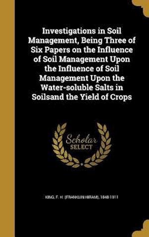 Bog, hardback Investigations in Soil Management, Being Three of Six Papers on the Influence of Soil Management Upon the Influence of Soil Management Upon the Water-