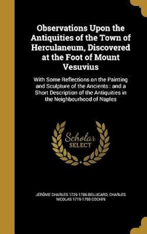 Bog, hardback Observations Upon the Antiquities of the Town of Herculaneum, Discovered at the Foot of Mount Vesuvius af Jerome Charles 1726-1786 Bellicard, Charles Nicolas 1715-1790 Cochin