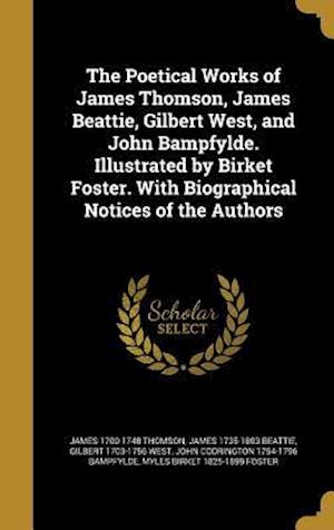 The Poetical Works of James Thomson, James Beattie, Gilbert West, and John Bampfylde. Illustrated by Birket Foster. with Biographical Notices of the A af Gilbert 1703-1756 West, James 1700-1748 Thomson, James 1735-1803 Beattie
