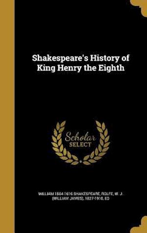 Bog, hardback Shakespeare's History of King Henry the Eighth af William 1564-1616 Shakespeare