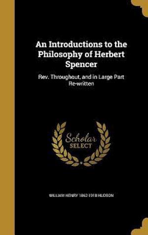 Bog, hardback An Introductions to the Philosophy of Herbert Spencer af William Henry 1862-1918 Hudson