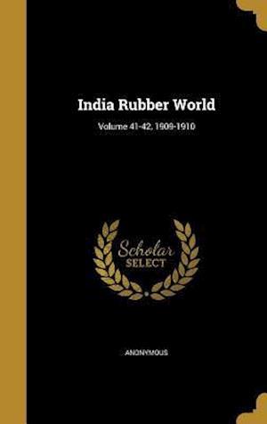 Bog, hardback India Rubber World; Volume 41-42, 1909-1910