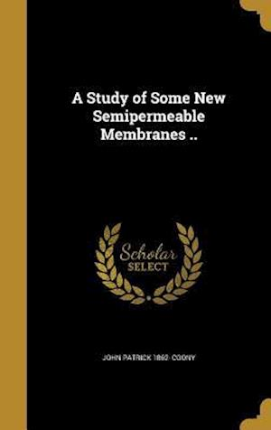 A Study of Some New Semipermeable Membranes .. af John Patrick 1862- Coony
