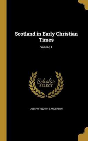 Scotland in Early Christian Times; Volume 1 af Joseph 1832-1916 Anderson
