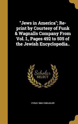 Bog, hardback Jews in America; Re-Print by Courtesy of Funk & Wagnalls Company from Vol. I., Pages 492 to 505 of the Jewish Encyclopedia.. af Cyrus 1863-1940 Adler