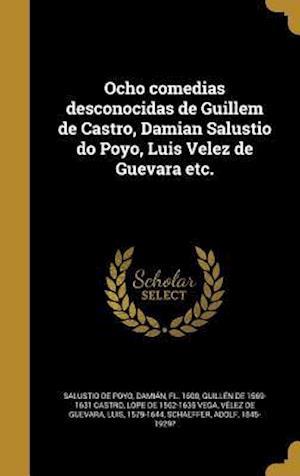 Bog, hardback Ocho Comedias Desconocidas de Guillem de Castro, Damian Salustio Do Poyo, Luis Velez de Guevara Etc. af Lope De 1562-1635 Vega, Guillen De 1569-1631 Castro