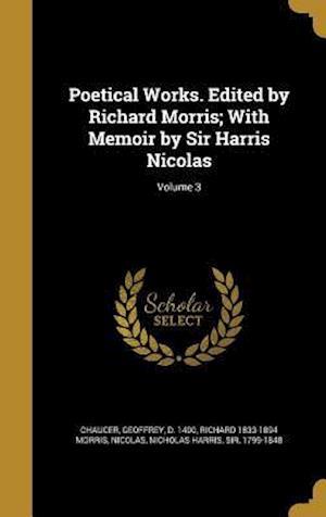 Bog, hardback Poetical Works. Edited by Richard Morris; With Memoir by Sir Harris Nicolas; Volume 3 af Richard 1833-1894 Morris